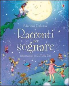 Racconti per sognare - Rosie Dickins,Raffaella Ligi - copertina
