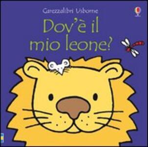 Dov'è il mio leone? Ediz. illustrata - Fiona Watt - copertina