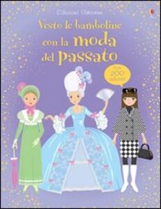 Vesto le bamboline con la moda del passato - Lucy Bowman,Stella Baggott - copertina