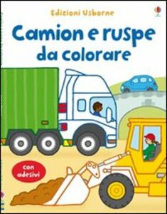 Foto Cover di Camion e ruspe da colorare. Con stickers, Libro di Felicity Brooks,Stacey Lamb, edito da Usborne Publishing