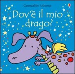 Libro Dov'é il mio drago Fiona Watt , Rachel Wells
