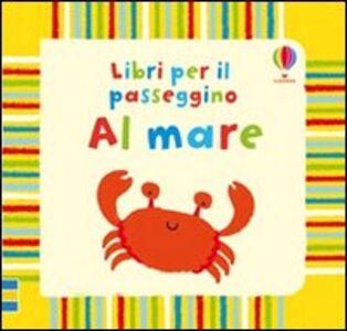 Foto Cover di Al mare, Libro di Fiona Watt, edito da Usborne Publishing