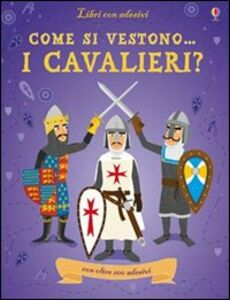 Libro Come si vestono i cavalieri? Con adesivi Kate Davies , Jean-Sebastian Deheeger