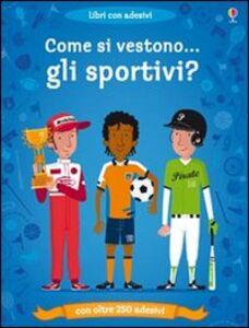 Libro Come si vestono gli sportivi? Con adesivi Kate Davies , Patrick Morize