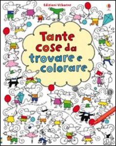 Libro Tante cose da trovare e colorare Fiona Watt , Stella Baggott