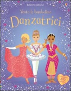 Foto Cover di Danzatrici. Vesto le bamboline, Libro di Fiona Watt,Stella Baggott, edito da Usborne Publishing