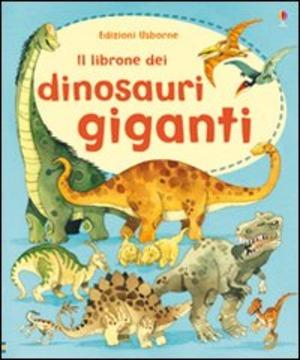Il librone dei dinosauri giganti. Ediz. illustrata