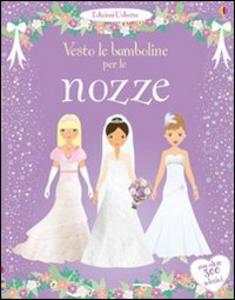 Libro Vesto le bamboline per le nozze. Con adesivi Fiona Watt , Stella Baggott