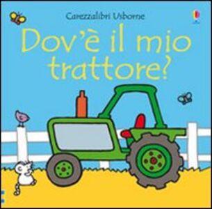Foto Cover di Dov'è il mio trattore?, Libro di Fiona Watt,Rachel Wells, edito da Usborne Publishing