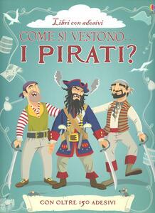 Come si vestono i pirati? Con adesivi - Louie Stowell,Kate Davies - copertina