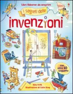 I segreti delle invenzioni. Ediz. illustrata - Alex Frith,Colin King - copertina