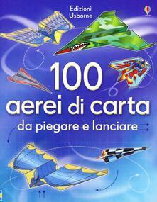 Voluntariadobaleares2014.es 100 aerei di carta da piegare e lanciare. Ediz. illustrata Image