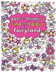 Lots of things to find and colour in Fairyland - Fiona Watt - copertina