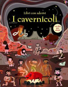 Foto Cover di I cavernicoli. Con adesivi, Libro di Fiona Watt,Paul Nicholls, edito da Usborne Publishing