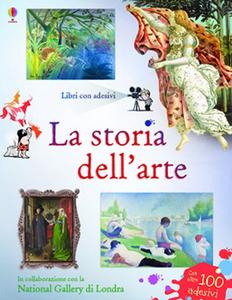 Libro La storia dell'arte. Con adesivi. Ediz. illustrata Sarah Courtauld , Karine Bernadou