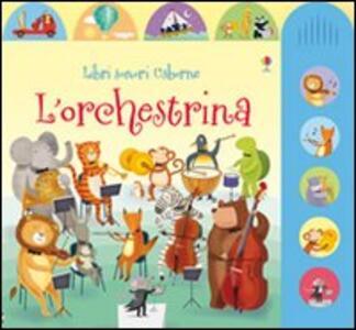 L' orchestrina. Ediz. illustrata - Sam Taplin,Gareth Lucas,Katherine Lucas - copertina