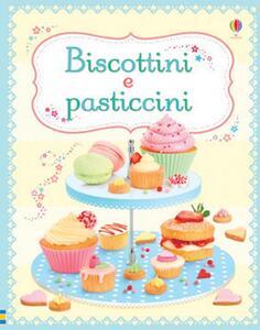 Biscotti e pasticcini. Ediz. illustrata - Abigail Wheatley,Francesca Carabelli - copertina