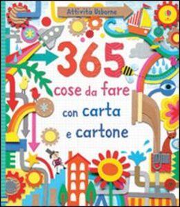 Libro 365 cose da fare con carta e cartone Fiona Watt