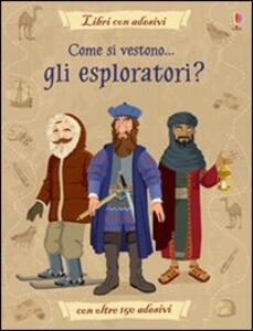Come si vestono... gli esploratori? Con adesivi. Ediz. illustrata - Struan Reid,Diego Diaz - copertina