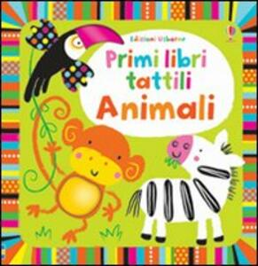 Animali. Primi libri tattili - Fiona Watt,Stella Baggott - copertina