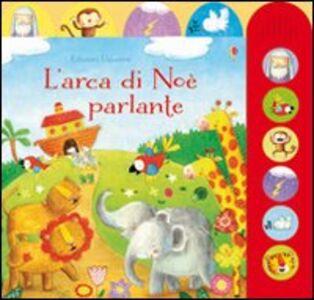 Foto Cover di L' arca di Noè parlante, Libro di Felicity Brooks,Giuliana Gregori, edito da Usborne Publishing