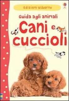 Milanospringparade.it Cani e cuccioli. Guida agli animali. Ediz. illustrata Image