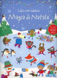 Magia di Natale. Con adesivi. Ediz. illustrata - Fiona Watt,Stella Baggott - copertina
