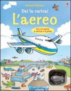 L' aereo. Dai la carica! Con gadget - Gillian Doherty,Stefano Tognetti - copertina