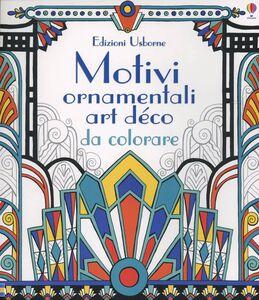 Foto Cover di Motivi ornamentali. Art déco da colorare, Libro di Emily Bone,Mary Kilvert, edito da Usborne Publishing