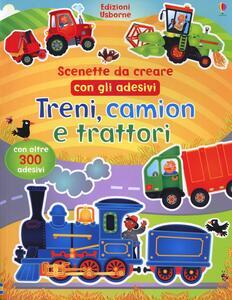 Treni, camion e trattori. Scenette da creare con gli adesivi. Ediz. illustrata - Felicity Brooks,Katie Lovell - copertina