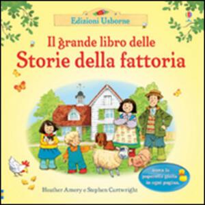 Il grande libro delle Storie della fattoria. Ediz. illustrata - Heather Amery,Stephen Cartwright - copertina