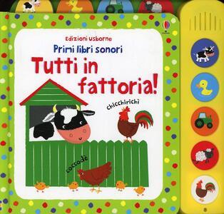 Tutti in fattoria! Primi libri sonori - Fiona Watt,Stella Baggott - copertina