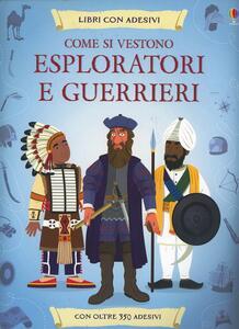 Come si vestono... esploratori e guerrieri. Con adesivi. Ediz. illustrata - Lisa Jane Gillespie,Struan Reid - copertina