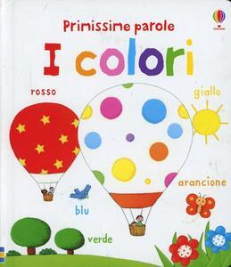 I colori. Primissime parole - Felicity Brooks,Rosalinde Bonnet - copertina