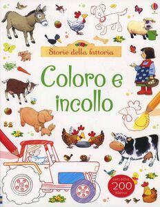 Libro Storie della fattoria. Coloro e incollo. Con adesivi Felicity Brooks , Stephen Cartwright