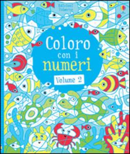 Coloro con i numeri. Vol. 2 - Fiona Watt,Erica Harrison - copertina