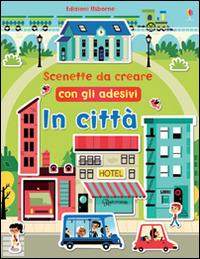 In città. Scenette da creare con gli adesivi. Ediz. illustrata - Brooks Felicity Americo Tiago - wuz.it