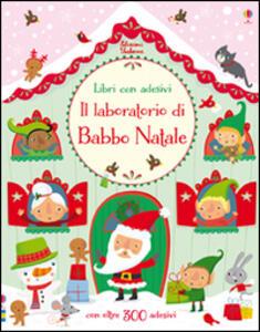 Il laboratorio di Babbo Natale. Con adesivi. Ediz. illustrata - Fiona Watt,Stella Baggott - copertina