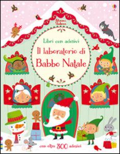 Foto Cover di Il laboratorio di Babbo Natale. Con adesivi, Libro di Fiona Watt,Stella Baggott, edito da Usborne Publishing