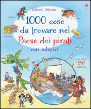 1000 cose da trovare nel paese dei pirati. Con adesivi. Ediz. illustrata