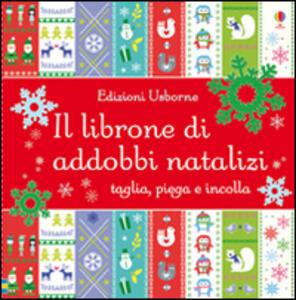 Il librone di addobbi natalizi. Ediz. illustrata - Fiona Watt,Caroline Johansson - copertina