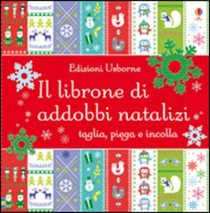 Foto Cover di Il librone di addobbi natalizi, Libro di Fiona Watt,Caroline Johansson, edito da Usborne Publishing 0