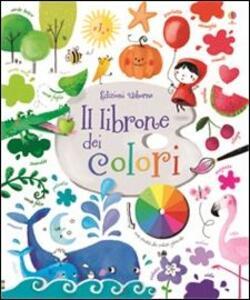 Il librone dei colori. Ediz. illustrata - Felicity Brooks,Sophia Touliatou - copertina