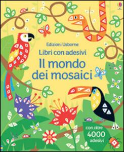 Libro Il mondo dei mosaici. Con adesivi Sam Taplin , Joanne Kirkby 0