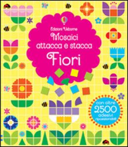 Libro Fiori. Mosaici attacca e stacca Fiona Watt , Carly Davies 0