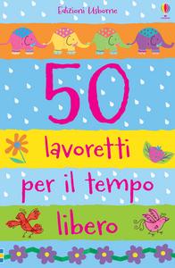 Libro 50 lavoretti per il tempo libero Fiona Watt , Katie Lovell