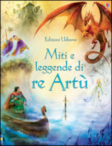 Libro Miti e leggende di re Artù Sarah Courtauld , Natasha Kuricheva