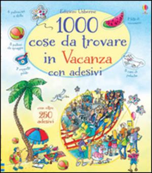 1000 cose da trovare in vacanza. Con adesivi. Ediz. illustrata