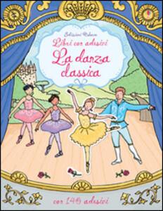 La danza classica. Con adesivi - Caroline Young,Rebecca Finn - copertina