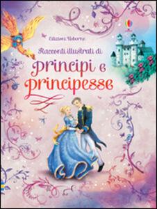 Foto Cover di Racconti illustrati di principi e principesse, Libro di Alessandro Roberti, edito da Usborne Publishing